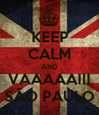 KEEP CALM AND VAAAAAIII SÃO PAULO - Personalised Poster large