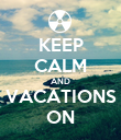 KEEP CALM AND VACATIONS ON - Personalised Poster large