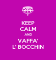 KEEP CALM AND VAFFA' L' BOCCHIN - Personalised Poster large
