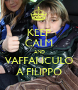 KEEP CALM AND VAFFANCULO A FILIPPO - Personalised Poster large