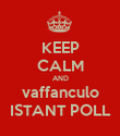 KEEP CALM AND vaffanculo ISTANT POLL - Personalised Poster large