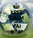 "KEEP CALM AND VAI 8 ""A"" - Personalised Poster large"