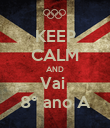 KEEP CALM AND Vai  8° ano A - Personalised Poster large