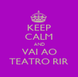 KEEP CALM AND VAI AO TEATRO RIR - Personalised Poster large