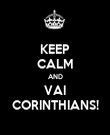 KEEP CALM AND VAI CORINTHIANS! - Personalised Poster large
