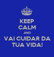 KEEP CALM AND VAI CUIDAR DA TUA VIDA! - Personalised Poster large