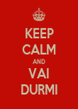 KEEP CALM AND VAI DURMI - Personalised Poster large