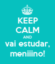 KEEP CALM AND vai estudar, meniiino! - Personalised Large Wall Decal
