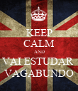 KEEP CALM AND VAI ESTUDAR  VAGABUNDO - Personalised Poster large