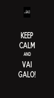 KEEP CALM AND VAI GALO! - Personalised Poster large