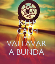 KEEP CALM AND VAI LAVAR  A BUNDA  - Personalised Poster large