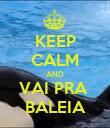 KEEP CALM AND VAI PRA  BALEIA - Personalised Poster large