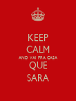 KEEP CALM AND VAI PRA CASA QUE SARA - Personalised Poster large