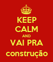 KEEP CALM AND VAI PRA construção - Personalised Poster large