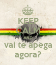 KEEP CALM AND vai te apega agora? - Personalised Large Wall Decal