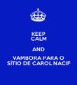 KEEP CALM AND VAMBORA PARA O SÍTIO DE CAROL NACIF - Personalised Poster large