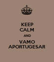 KEEP CALM AND VAMO APORTUGESAR - Personalised Poster large