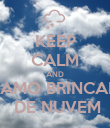 KEEP CALM AND VAMO BRINCAR   DE NUVEM - Personalised Poster large