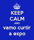 KEEP CALM AND vamo curtir a expo - Personalised Poster large