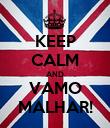 KEEP CALM AND VAMO MALHAR! - Personalised Poster large