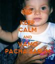 KEEP CALM AND VAMO PACHA BABUM - Personalised Poster large