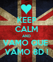 KEEP CALM AND VAMO QUE  VAMO 8D ! - Personalised Poster large