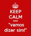 KEEP CALM AND  ''vamos dizer sim!'' - Personalised Poster large