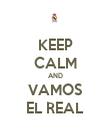 KEEP CALM AND VAMOS EL REAL - Personalised Poster large