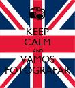 KEEP CALM AND VAMOS FOTOGRAFAR - Personalised Poster large