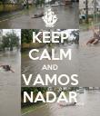 KEEP CALM AND VAMOS NADAR - Personalised Poster large