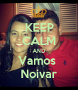 KEEP CALM AND Vamos  Noivar - Personalised Poster large