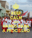 KEEP CALM AND VAMOS PARA A PROCISSÃO - Personalised Poster large