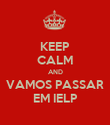 KEEP CALM AND VAMOS PASSAR EM IELP - Personalised Poster large