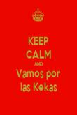 KEEP CALM AND Vamos por las Kekas - Personalised Poster small