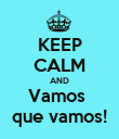 KEEP CALM AND Vamos  que vamos! - Personalised Poster large