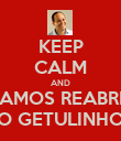 KEEP CALM AND VAMOS REABRIR O GETULINHO - Personalised Poster large