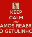 KEEP CALM AND VAMOS REABRIR O GETULINHO - Personalised Poster large