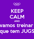KEEP CALM AND vamos treinar  que tem JUGS - Personalised Poster large