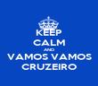 KEEP CALM AND VAMOS VAMOS CRUZEIRO - Personalised Poster large