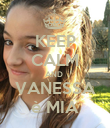 KEEP CALM AND  VANESSA è MIA - Personalised Poster large