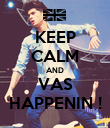 KEEP CALM AND VAS HAPPENIN ! - Personalised Poster large
