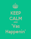 KEEP CALM AND 'Vas Happenin' - Personalised Poster large