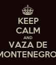 KEEP CALM AND VAZA DE MONTENEGRO  - Personalised Poster large