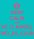 KEEP CALM AND VE O ANGEL NO_SS_CLUB - Personalised Poster large