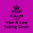 KEEP CALM AND Vee & Lee Taking Over - Personalised Poster large