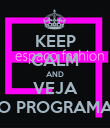 KEEP CALM AND VEJA O PROGRAMA - Personalised Poster large
