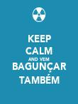 KEEP CALM AND VEM BAGUNÇAR TAMBÉM - Personalised Poster large