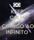 KEEP CALM AND VEM  COMIGO AO INFINITO - Personalised Poster large