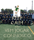 KEEP CALM AND VEM JOGAR CONNOSCO - Personalised Poster small