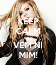 KEEP CALM AND VEM NI MIM! - Personalised Poster large